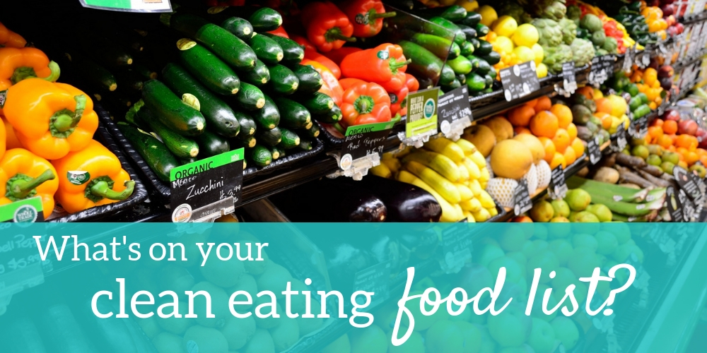 Clean eating food list - what's on your grocery list