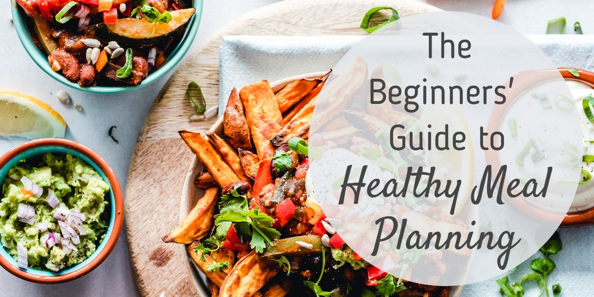 Beginners Guide to Healthy Meal Planning