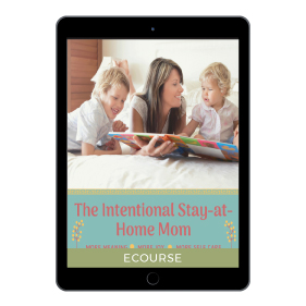 Your Stay at Home guide - The Intentional Stay-at-Home Mom